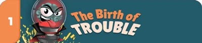 CH1-The-Birth-of-TROUBLE